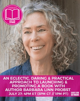 An Eclectic, Daring & Practical Approach To Launching & Promoting A Book With Author Barbara Linn Probst